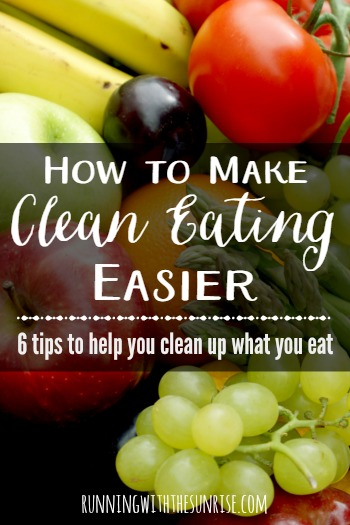 How to make clean eating easier: Six tips to help you clean up what you eat