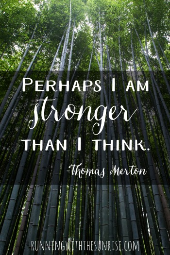 "Motivational quote: ""Perhaps I am stronger than I think."" -Thomas Merton Find your strong."