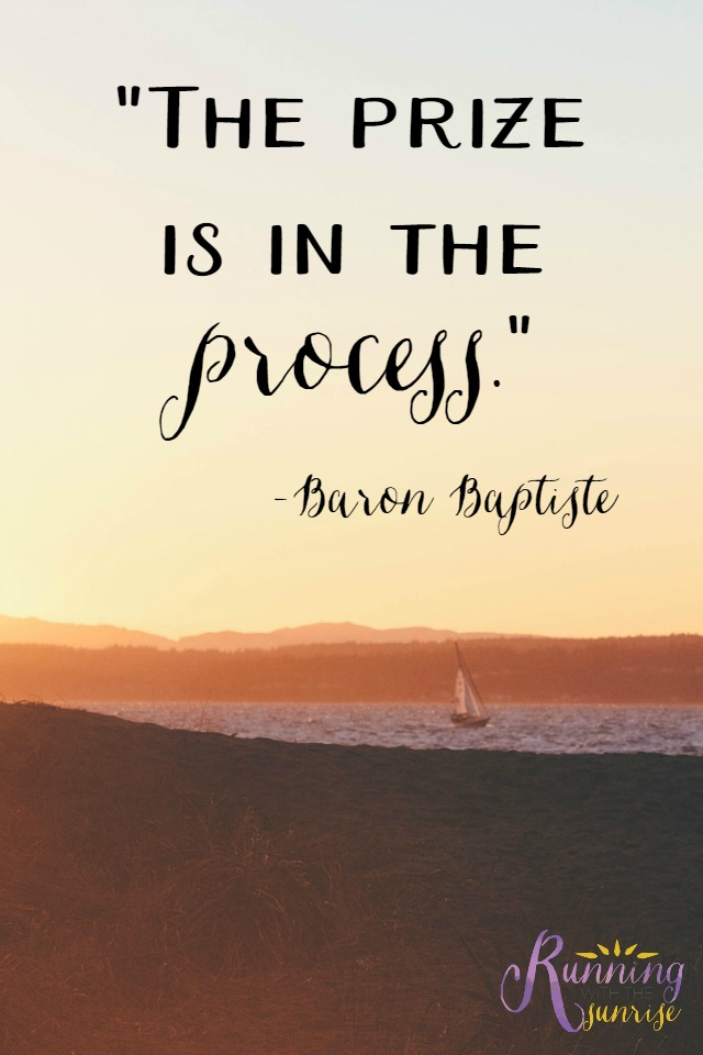 """Motivaitonal quote: """"The prize is in the process."""" -Baron Baptiste"""