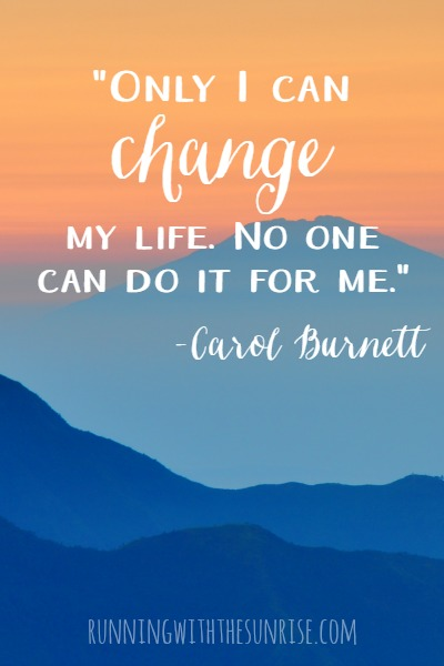 """Motivational quote: """"Only I can change my life. No one can do it for me."""" -Carol Burnett"""