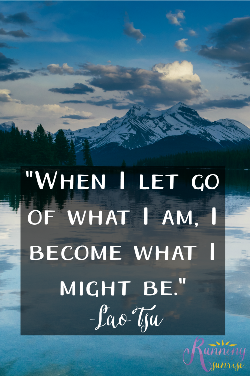 """Motivation and inspirational quote: """"When I let go of what I am, I become who I might be."""" -Lao Tsu"""