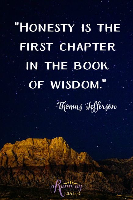 """Honesty is the first chapter in the book of wisdom."" -Thomas Jefferson"