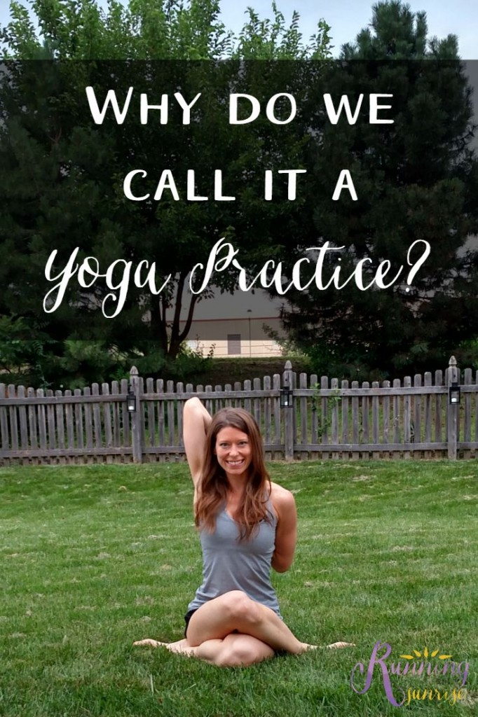 """What do we mean by """"yoga practice""""? Why do yoga teachers make the distinction between doing yoga and practicing yoga?"""