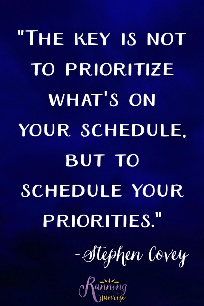 """""""The key is not to prioritize what's on your schedule, but to schedule your priorities."""" - Stephen Covey"""