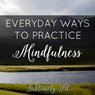 Everyday Ways to Practice Mindfulness