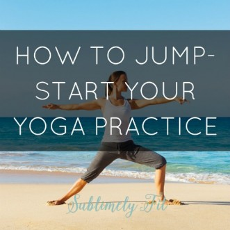 How to Jump-Start Your Yoga Practice
