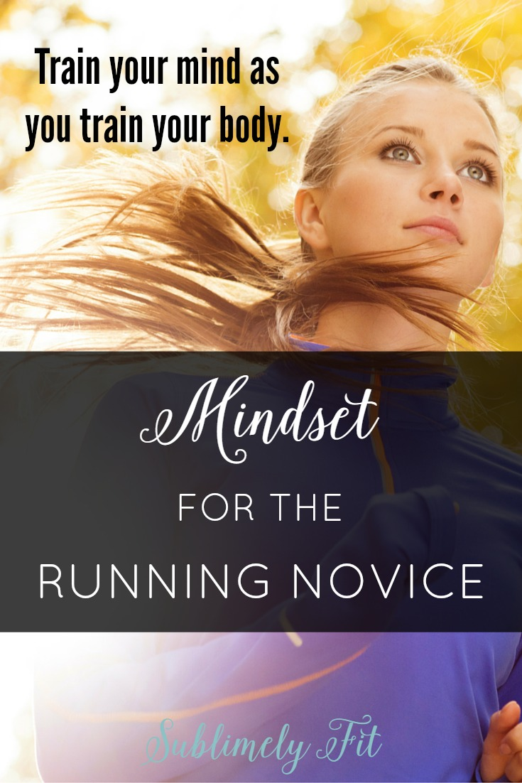 Mindset for the Running Novice: Having the right mindset can make the difference between a running novice quitting or reaching his or her goals. Here's how to succeed and train your mind as you train your body.