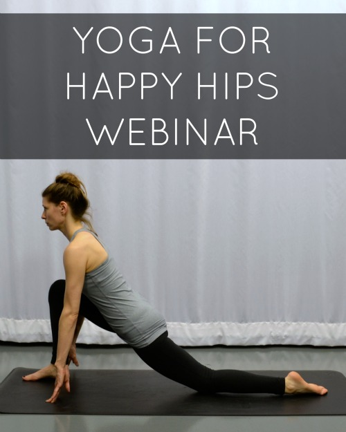 """Free """"Yoga for Happy Hips"""" webinar! This webinar will teach you great yoga poses to help you release tension in your hips, including modifications for yogis with tight hips."""