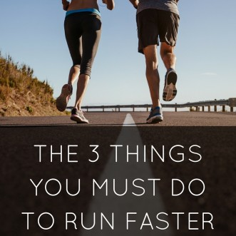 The 3 Things You Must Do to Run Faster