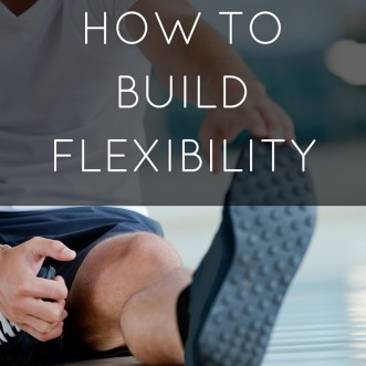 How to Build Flexibility