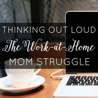 Thinking Out Loud Thursday: The Work-at-Home Mom Struggle