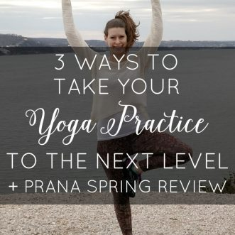3 Ways to Take Your Yoga Practice to the Next Level + prAna Spring Review