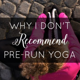 Why I Don't Recommend Pre-Run Yoga